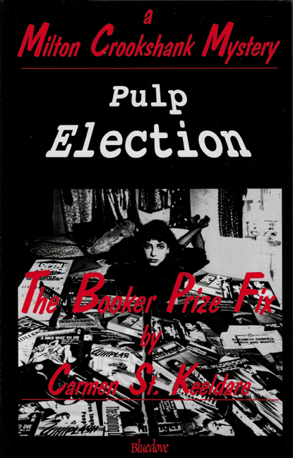 <b> Whitehead, Peter (as Carmen St. Keeldare) — <I>Pulp Election:  The Booker Prize Fix</I></b>, Bluedove Publishing, 1996